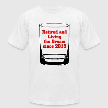 2015 - RETIRED AND LIVING THE DREAM SINCE 2015 - Men's Fine Jersey T-Shirt