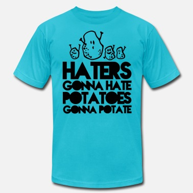 Quotes haters gonna hate, potatoes gonna potate - Unisex Jersey T-Shirt