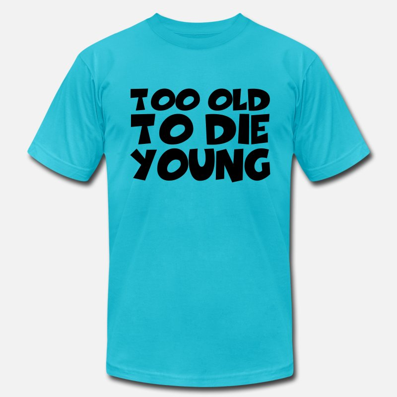 Birthday T-Shirts - Too old to die young - Men's Jersey T-Shirt turquoise