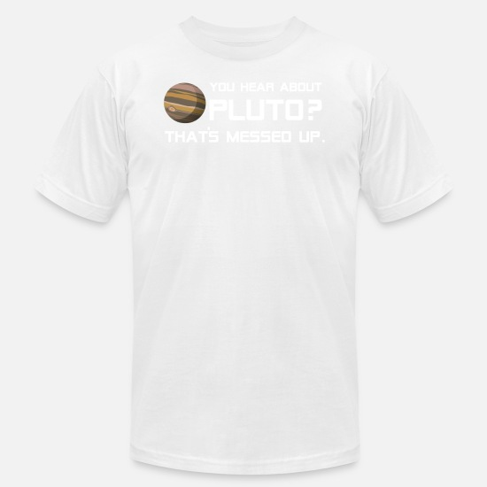 Planet T-Shirts - Funny Planet T Shirt You Hear About Pluto That's M - Men's Jersey T-Shirt white