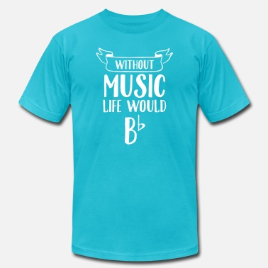 Without Without Music Life Would B Flat - Men's Jersey T-Shirt