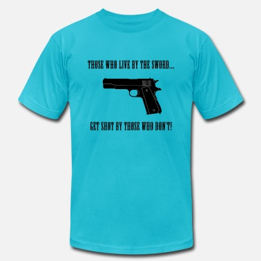 Funny Gun Quotes Those Who Live by the Sword Banner - Unisex Jersey T-Shirt