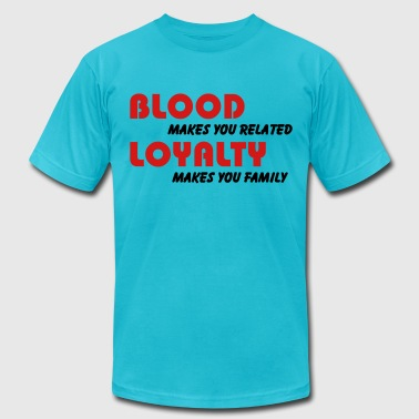 Blood makes you related, Loyalty makes you family - Men's Fine Jersey T-Shirt