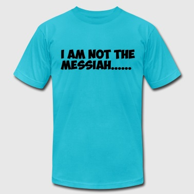 Not the Messiah - Men's Fine Jersey T-Shirt