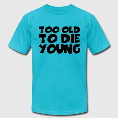 Too old to die young - Men's Fine Jersey T-Shirt