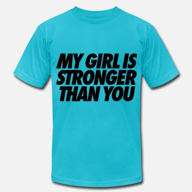 My-girl-is-stronger-than-you My Girl Is Stronger Than You - Men's  Jersey T-Shirt