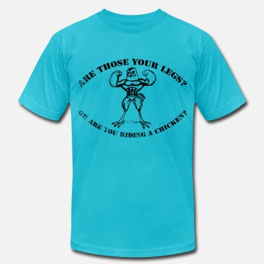 Are Those Your Legs Or Are You Riding A Chicken Chicken Legs - Men's Jersey T-Shirt