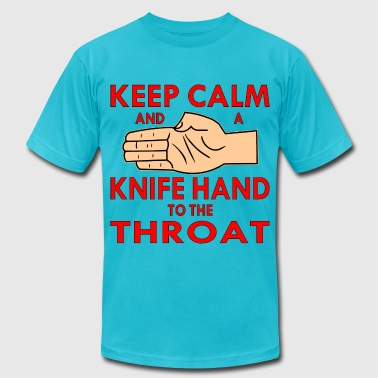 Keep Calm And A Knife Hand To The Throat - Men's Fine Jersey T-Shirt