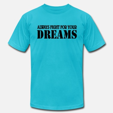 Fight For Your Dreams Always fight for your dreams - Men's  Jersey T-Shirt