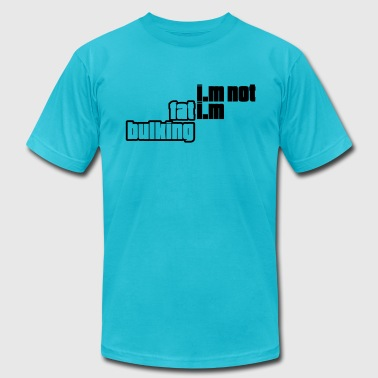 I Am Not Fat I Am Bulking I am not fat I am bulking - Men's Fine Jersey T-Shirt