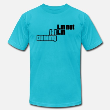 I Am Not Fat I Am Bulking I am not fat I am bulking - Men's  Jersey T-Shirt