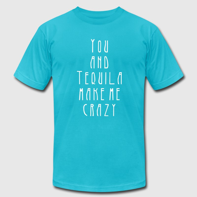 you and tequila make me crazy - Men's Fine Jersey T-Shirt