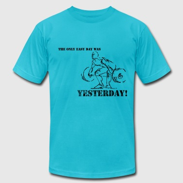 The Only Easy Day Was Yesterday - Men's Fine Jersey T-Shirt