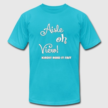 Aisle oh view!(I love U) - Men's Fine Jersey T-Shirt