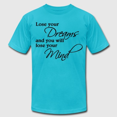 Lose your dreams and you will lose your mind - Men's Fine Jersey T-Shirt