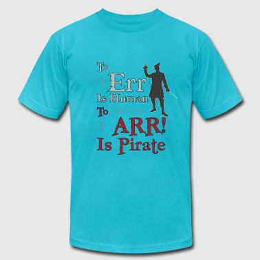 To Err is Human, To Arr is Pirate - Men's T-Shirt by American Apparel