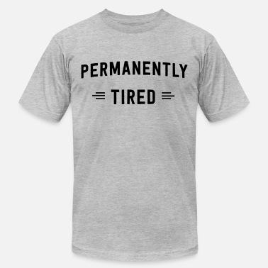 Tired Permanently Tired - Unisex Jersey T-Shirt