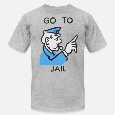 Jail Go To Jail - Unisex Jersey T-Shirt