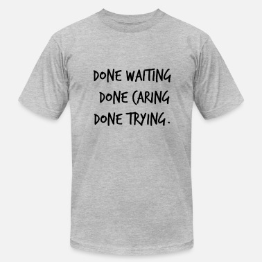 Shop Done Quotes T Shirts Online Spreadshirt