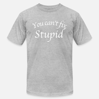 lettering you cant fix stupid white lettering mens jersey t mens jersey t shirt