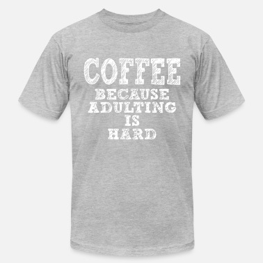 coffrr because adulting is hard coffee t shirts - Men's  Jersey T-Shirt