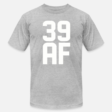 39 Years Old 39 AF Years Old - Men's  Jersey T-Shirt