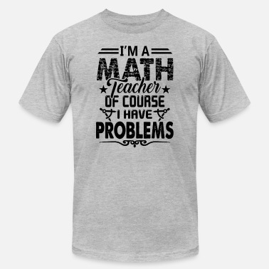 I Am A Math Teacher Math Teacher Shirt - I Am A Math Teacher T shirt - Men's  Jersey T-Shirt
