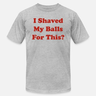 Shaved I Shaved My Balls For This - Unisex Jersey T-Shirt