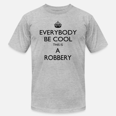 Robbery This is a robbery - Unisex Jersey T-Shirt