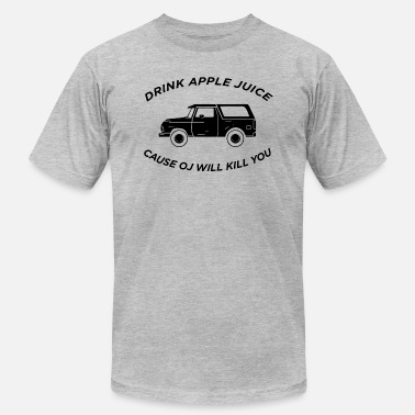 Cause Drink apple juice cause OJ will kill you - Unisex Jersey T-Shirt