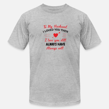 Declaration Of Love Declaration of love husband - gift - Unisex Jersey T-Shirt