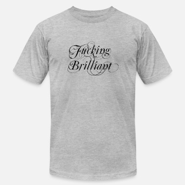 Brilliant Fucking Brilliant - Men's  Jersey T-Shirt