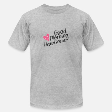 Good Morning Sexy good morning handsome - Men's  Jersey T-Shirt