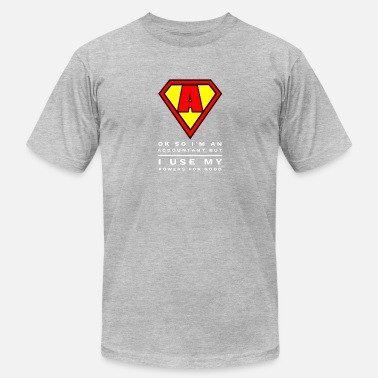 Accountant Super Power Funny Super Accountant & CPA Use Power for Good Gift - Men's  Jersey T-Shirt