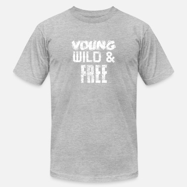 Young Wild Free Young Wild And Free - Men's  Jersey T-Shirt