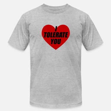 I Tolerate You Valentines Day Love Girlfriend Gift - Men's  Jersey T-Shirt