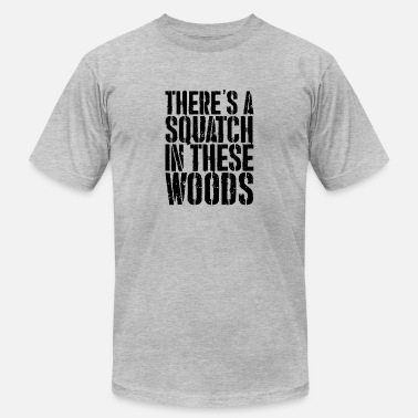 Squatch There's a Squatch in these Woods | Wild Squatch - Men's Jersey T-Shirt