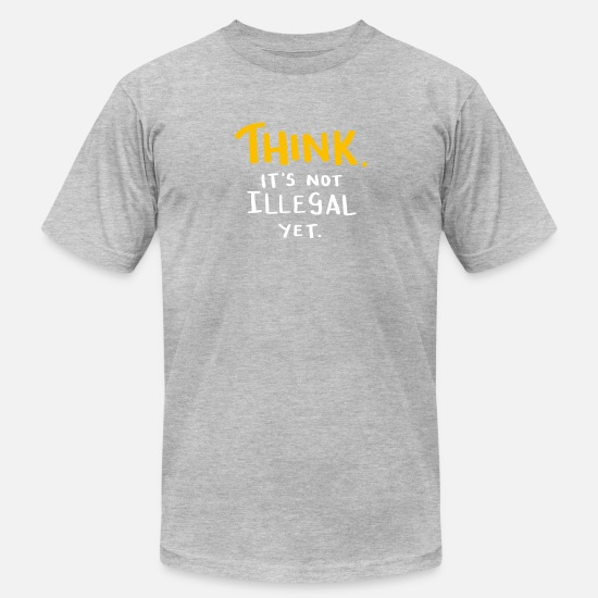 Illegal T-Shirts - Think. It's not illegal yet. Sarcasm Shirt - Men's Jersey T-Shirt heather gray