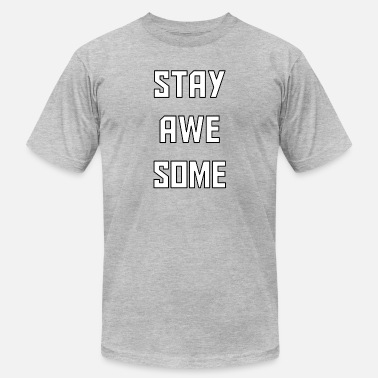 32485fb4c Shop Stay Awesome T-Shirts online | Spreadshirt