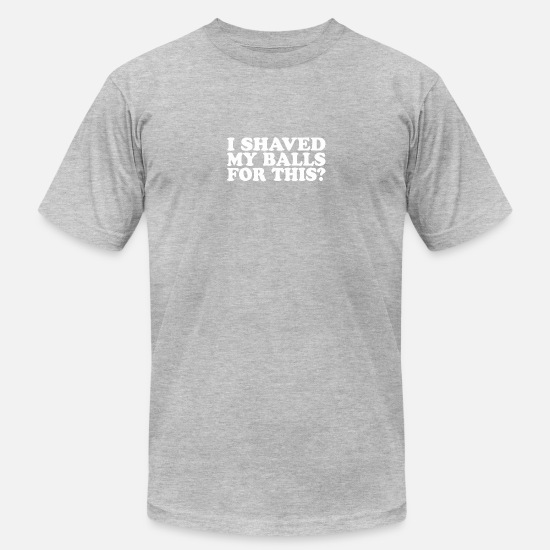 My T-Shirts - I Shaved My Balls For This - Men's Jersey T-Shirt heather gray