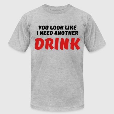 You look like I need another drink - Men's Fine Jersey T-Shirt