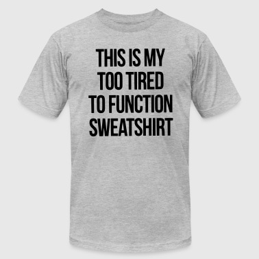 THIS IS MY TOO TIRED TO FUNCTION SEATSHIRT - Men's Fine Jersey T-Shirt