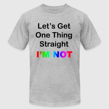 Let's Get One Thing Straight...I'm Not - Men's Fine Jersey T-Shirt