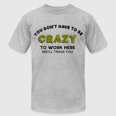 Sprd Crazy to work here 1 - Men's Fine Jersey T-Shirt
