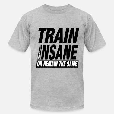 Healthy Living   Train Insane Or Remain The Same - Men's  Jersey T-Shirt