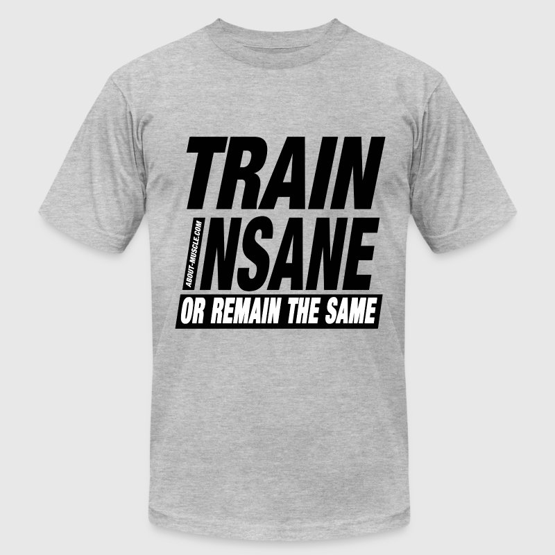 Train Insane Or Remain The Same - Men's Fine Jersey T-Shirt