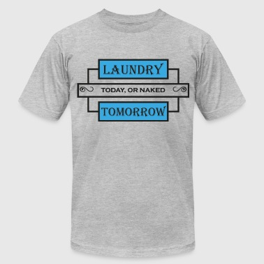 Laundry today, or naked tomorrow - Men's Fine Jersey T-Shirt