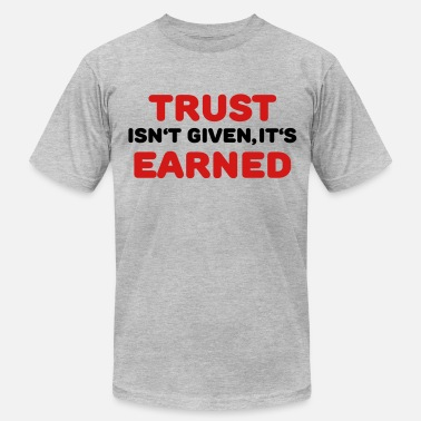 Shop Earned Not Given T Shirts Online Spreadshirt