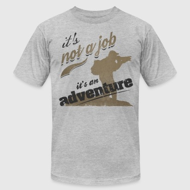 it's not a job it's an adventure - Men's Fine Jersey T-Shirt