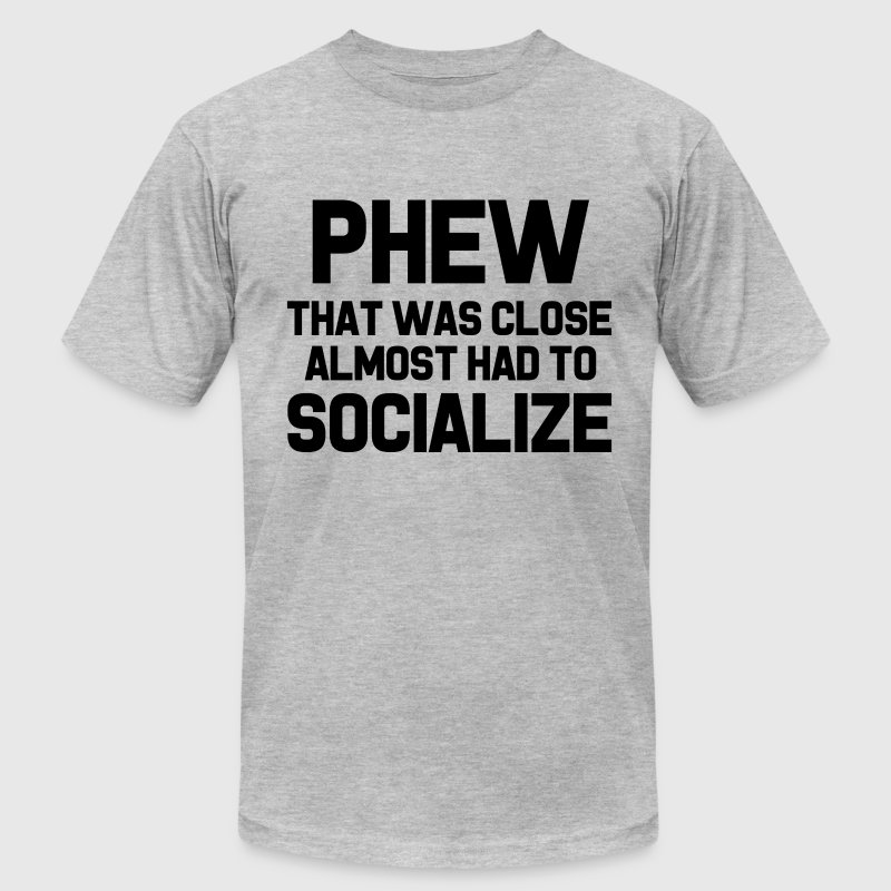 Phew that was close almost had to socialize funny - Men's Fine Jersey T-Shirt